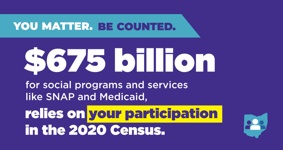 $675 billion for social programs and services like SNAP and Medicaid, relies on your participation in the 2020 Census