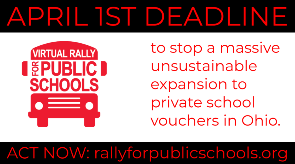 """A red and black toned image with a school bus logo that reads """"Virtual Rally For Public Schools"""" - The graphic itself reads """"April 1 deadline to stop a massive unsustainable expansion to private school vouchers in Ohio. Act now: rallyforpublicschools.org"""""""